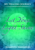 Let Your Light Shine by Marjolyn Wayenberg