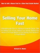 Selling Your Home Fast: A Breakthrough Plan For Selling A Home By Owner, Tips For Selling Your House, Selling Your House, Se by Richard Moore