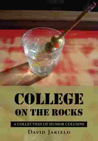 College on the Rocks: A Collection of Humor Columns