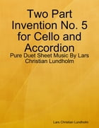 Two Part Invention No. 5 for Cello and Accordion - Pure Duet Sheet Music By Lars Christian Lundholm by Lars Christian Lundholm