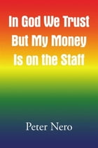 In God We Trust But My Money Is on the Staff by Peter Nero