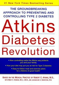 Atkins Diabetes Revolution: The Groundbreaking Approach to Preventing and Controlling Type 2…