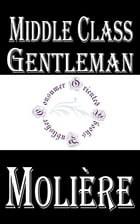 Middle Class Gentleman by Molière