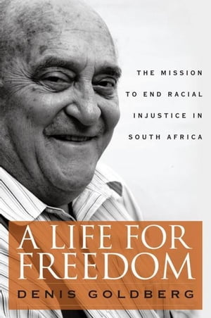 A Life for Freedom: The Mission to End Racial Injustice in South Africa