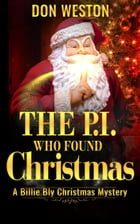 The P.I. Who Found Christmas: Billie Bly Series, #4 by Don Weston