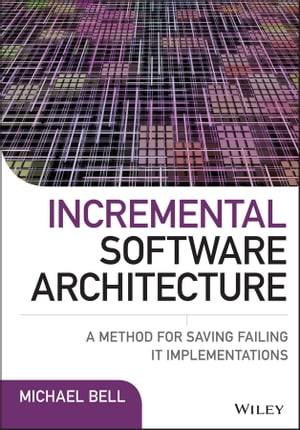 Incremental Software Architecture A Method for Saving Failing IT Implementations