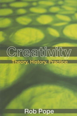 Book Creativity: Theory, History, Practice by Pope, Rob