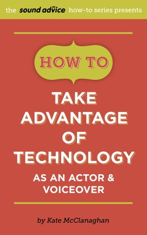 How To Take Advantage of Technology as an Actor & Voiceover by Kate McClanaghan