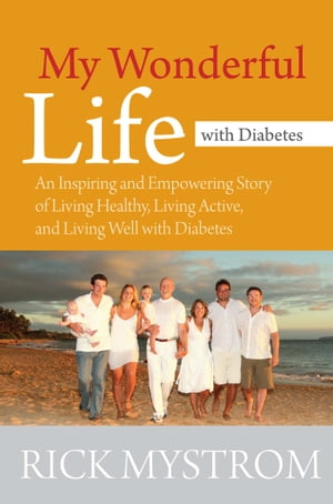 My Wonderful Life with Diabetes: An Inspiring and Empowering Story of Living Healthy Living Active, and Living Well with Diabetes