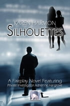 Silhouettes: A Fairplay Novel Featuring Private Investigator Adrienne Hargrove by Karen Harmon