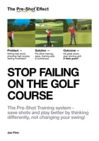 STOP FAILING ON THE GOLF COURSE: The Pre-Shot Training system – save shots and play better by thinking differently, not changing your by Jon Finn