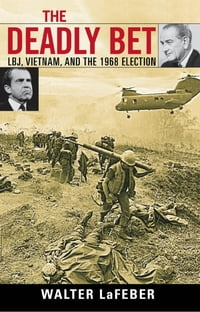 The Deadly Bet: LBJ, Vietnam, and the 1968 Election