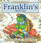 Franklin's Bad Day: Read-Aloud Edition by Paulette Bourgeois