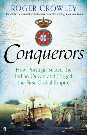 Conquerors How Portugal seized the Indian Ocean and forged the First Global Empire