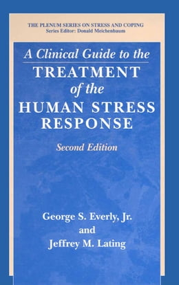 Book A Clinical Guide to the Treatment of the Human Stress Response by George S. Jr. Everly