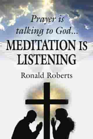 Prayer is Talking to God ... MEDITATION is LISTENING! by Ronald Roberts