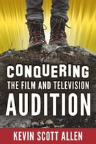 Conquering the Film and Television Audition by Kevin Scott Allen