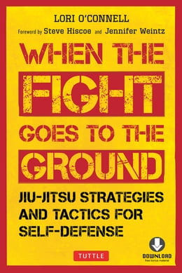 Book When the Fight Goes to the Ground: Jiu-Jitsu Strategies and Tactics for Self-Defense (Downloadable… by Lori O'Connell