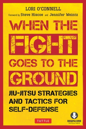 When the Fight Goes to the Ground: Jiu-Jitsu Strategies and Tactics for Self-Defense (Downloadable Media Included) by Lori O'Connell
