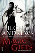 Magic Gifts: A Kate Daniels Novella by Ilona Andrews