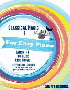 Classical Magic 1 - For Easy Piano Canon In D Fur Elise Rose Adagio Letter Names Embedded In…