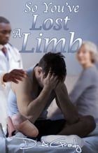 So You've Lost a Limb by D. A. Grady