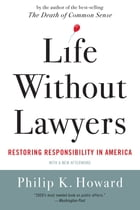 Life Without Lawyers: Restoring Responsibility in America by Philip K. Howard