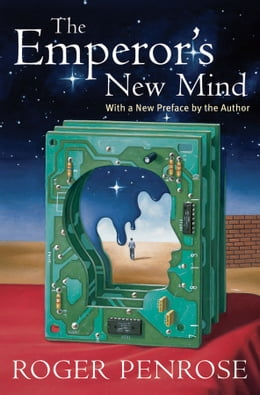 Book The Emperor's New Mind: Concerning Computers, Minds, and the Laws of Physics: Concerning Computers… by Roger Penrose