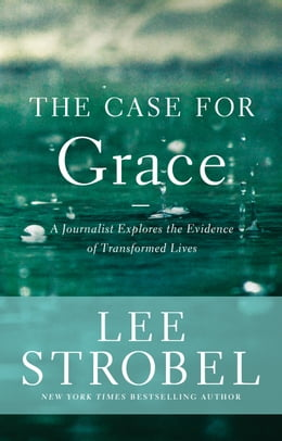 Book The Case for Grace: A Journalist Explores the Evidence of Transformed Lives by Lee Strobel