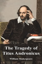 The Tragedy of Titus Andronicus by William Shakespeare