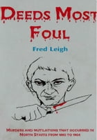 Deeds Most Foul: Murders and Mutilations that occurred in North Staffordshire from 1880 to 1904 by Fred Leigh