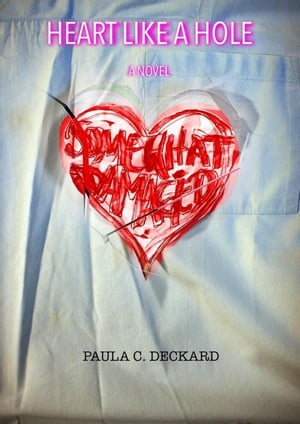 Heart like a Hole by Paula C. Deckard