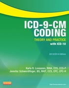 ICD-9-CM Coding: Theory and Practice with ICD-10, 2013/2014 Edition - E-Book by Karla R. Lovaasen, RHIA, CCS, CCS-P