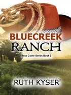 True Cover: Book 2 - Bluecreek Ranch by Ruth Kyser