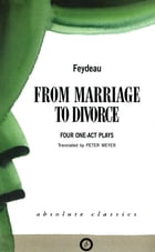 From Marriage to Divorce: Four One-Act Plays by Georges Feydeau