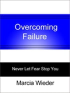Overcoming Failure: Never Let Fear Stop You by Marcia Wieder