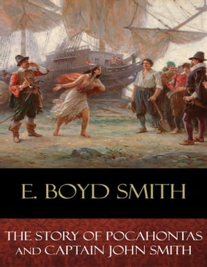 The Story of Pocahontas and Captain John Smith: Illustrated by E. Boyd Smith