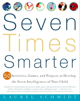 Book Seven Times Smarter: 50 Activities, Games, and Projects to Develop the Seven Intelligences of Your… by Laurel Schmidt
