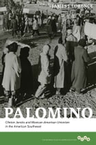 Palomino: Clinton Jencks and Mexican-American Unionism in the American Southwest by James J. Lorence