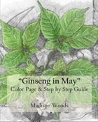 Ginseng in May: Color Page & Step-by-Step Guide by Madison Woods