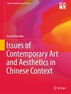 Issues of Contemporary Art and Aesthetics in Chinese Context by Eva Kit Wah Man
