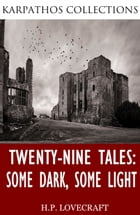 Twenty-Nine Tales: Some Dark, Some Light by H.P. Lovecraft