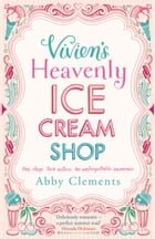 Vivien's Heavenly Ice Cream Shop by Abby Clements