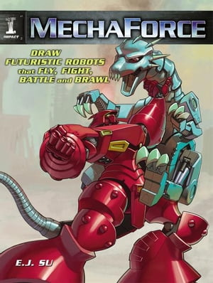 Mechaforce Draw Futuristic Robots That Fly,  Fight,  Battle And Brawl