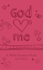 God Hearts Me: A Bible Promise Book for Girls by Compiled by Barbour Staff