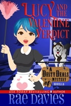 Lucy and the Valentine Verdict: Dusty Deals Mystery Series Holiday Novella by Rae Davies