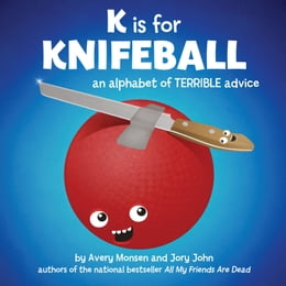 Book K is for Knifeball: An Alphabet of Terrible Advice by Jory John