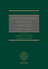 International Financial Disputes: Arbitration and Mediation