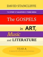 The Gospels in Art, Music and Literature: The story of salvation in three media Lectionary Year A) by David Stancliffe
