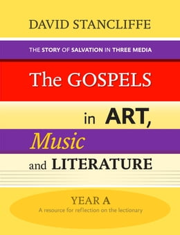 Book The Gospels in Art, Music and Literature: The story of salvation in three media Lectionary Year A) by David Stancliffe